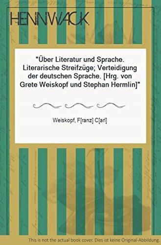 Über Literatur und Sprache. Literarische Streifzüge; Verteidigung der deutschen Sprache. (Hrg. von Grete Weiskopf und Stephan Hermlin)