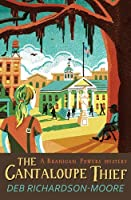 The Cantaloupe Thief (A Branigan Powers Mystery) by Deb Richardson-Moore(2016-06-27)