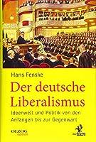Der deutsche Liberalismus: Ideenwelt und Politik von den Anfaengen bis zur Gegenwart