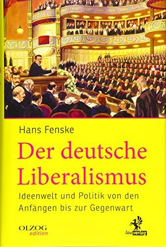 Der deutsche Liberalismus: Ideenwelt und Politik von den Anfängen bis zur Gegenwart