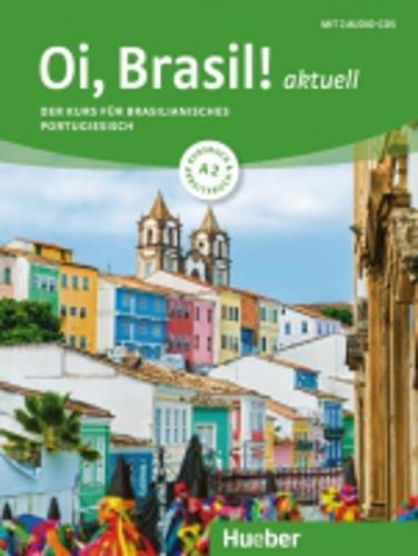 Oi, Brasil! aktuell A2: Der Kurs für brasilianisches Portugiesisch / Kurs- und Arbeitsbuch + 2 Audio-CDs