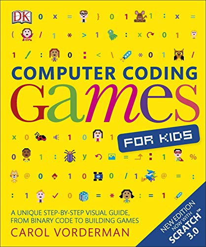 Computer Coding Games for Kids: A unique step-by-step visual guide, from binary code to building games (Computer Coding for Kids)