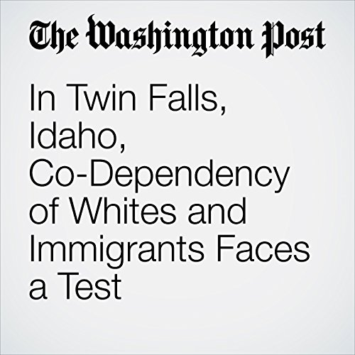 In Twin Falls, Idaho, Co-Dependency of Whites and Immigrants Faces a Test audiobook cover art