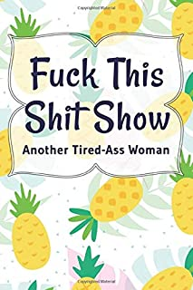 Fuck This Shit show Another Tired-Ass Woman:: A Gratitude Journal for Feeling Words Make Me Happy | Funny Swearing Gifts with Rate Your Mood (Cuss Words Make Me Happy)