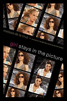 Girl Stays in the Picture (Girl Novel Book 1) by [Melissa de la Cruz]