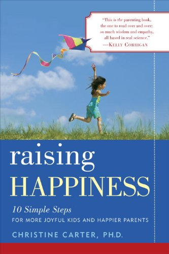 Raising Happiness: 10 Simple Steps for More Joyful Kids and Happier Parents (English Edition)