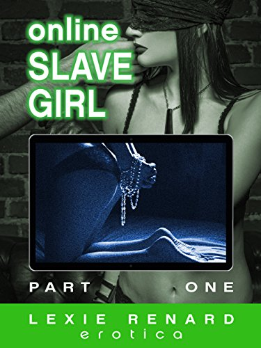 Online Slave Girl - Part One: (Memory Control, Web Cam, Submission) (English Edition)