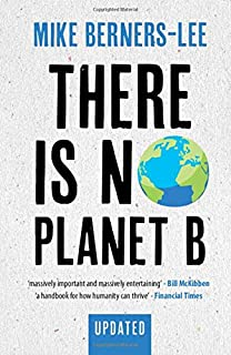 There Is No Planet B: A Handbook for the Make or Break Years – Updated Edition