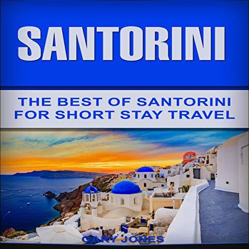 Santorini: The Best of Santorini for Short Stay Travel (Short Stay Travel - City Guides) Audiobook By Gary Jones cover art
