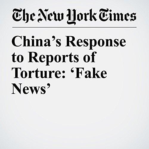 China's Response to Reports of Torture: 'Fake News' copertina
