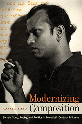 Modernizing Composition: Sinhala Song, Poetry, and Politics in Twentieth-Century Sri Lanka (South Asia Across the Disciplines)