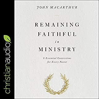 Remaining Faithful in Ministry     9 Essential Convictions for Every Pastor              Written by:                                                                                                                                 John MacArthur                               Narrated by:                                                                                                                                 Tom Parks                      Length: 1 hr and 51 mins     Not rated yet     Overall 0.0