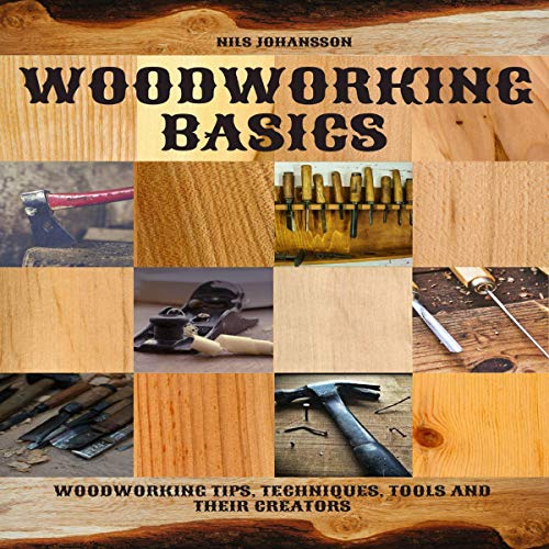 Woodworking Basics: Woodworking Tips, Techniques, Tools and their Creators audiobook cover art
