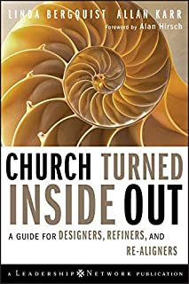 Church Turned Inside Out: A Guide for Designers, Refiners, and Re-Aligners (Jossey-Bass Leadership Network Series Book 34)
