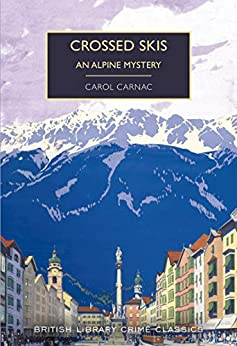Crossed Skis: An Alpine Mystery (British Library Crime Classics Book 78) by [Carol Carnac, Martin Edwards]