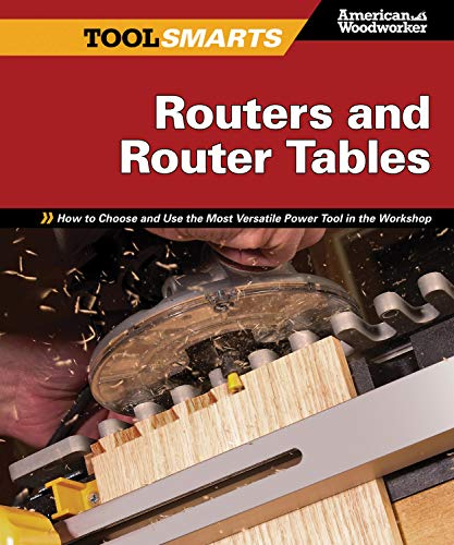 Routers and Router Tables American Woodworker: How to Choose and Use the Most Versatile Power Tool in the Workshop (Fox Chapel Publishing) (Tool Smarts)