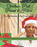 Christmas Past, Present & Future: 'Tis the Season to be Frustrated