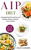 AIP Diet: A Complete Meal Plan with Easy and Nutritious Recipes to Heal the Immune System