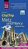 Reise Know-How CityTrip Metz und Nancy mit Bar-Le-Duc: Reiseführer mit Stadtplan und kostenloser Web-App