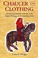 Chaucer And Clothing: Clerical And Academic Costume In The General Prologue To The Canterbury Tales (Chaucer Studies)