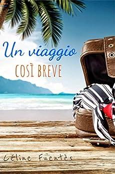 Un viaggio così breve: Romanzo di evasione sulla Nuova Caledonia (Italian Edition) par [Céline Fuentès, Alessandra Elisa Paganin]