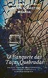O BANQUETE DAS TAÇAS QUEBRADAS (Portuguese Edition)