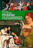HISTOIRE DES POISONS, EMPOISONNEMENTS ET EMPOISONNEURS