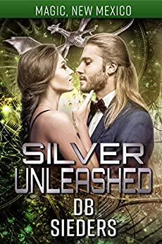 Silver Unleashed: Dragons of Tarakona (Magic, New Mexico Book 13) by [D.B. Sieders, S.E. Smith]