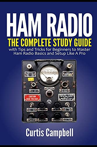 Ham Radio: The Complete Study Guide with Tips and Tricks for Beginners to Master Ham Radio Basics and Setup Like A Pro
