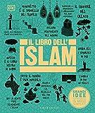 Il libro dell'Islam. Grandi idee spiegate in modo semplice. Ediz. illustrata...