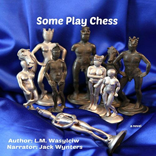 Some Play Chess                   Written by:                                                                                                                                 L. M. Wasylciw                               Narrated by:                                                                                                                                 Jack Wynters                      Length: 8 hrs and 54 mins     Not rated yet     Overall 0.0