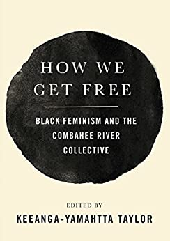 How We Get Free: Black Feminism and the Combahee River Collective by [Keeanga-Yamahtta Taylor]