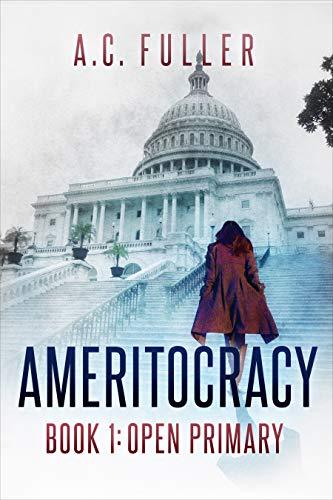 Ameritocracy: Open Primary (Ameritocracy 2020 Book 1)