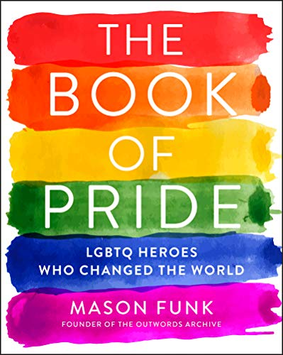 The Book of Pride: LGBTQ Heroes Who Changed the World