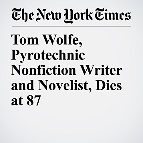 Tom Wolfe, Pyrotechnic Nonfiction Writer and Novelist, Dies at 87 copertina