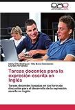 Tareas docentes para la expresión escrita en Inglés: Tareas docentes basadas en los foros de discusión para el desarrollo de la expresión escrita en Inglés (Spanish Edition)