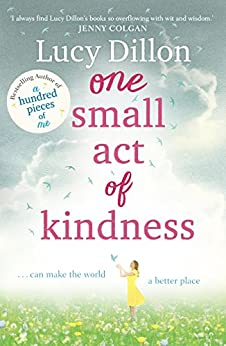 One Small Act of Kindness by [Lucy Dillon]