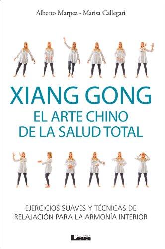 Xiang Gong, el arte chino de la salud total, ejercicios suaves y técnicas de relajación para la armonía interior.
