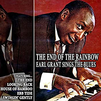 The End of the Rainbow - Earl Grant Sings the Blues