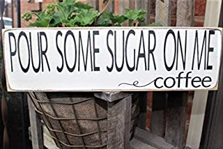 Pour Some Sugar On Me, Coffee Sign, Wood Sign, Coffee Lover, Coffee Bar, Love of Coffee, Farmhouse, Shabby Chic, Family, ACDC