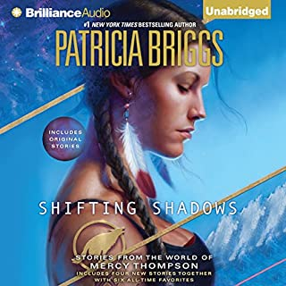 Shifting Shadows     Stories from the World of Mercy Thompson              Written by:                                                                                                                                 Patricia Briggs                               Narrated by:                                                                                                                                 Alexander Cendese,                                                                                        Lorelei King                      Length: 14 hrs and 53 mins     12 ratings     Overall 4.7