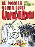 Il piccolo libro degli unicorni. Piccoli libri mostruosi. Ediz. illustrata