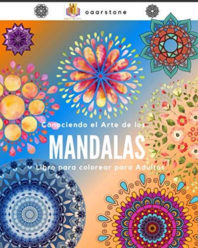 Conociendo el Arte de los Mandalas: mandalas, Libro para Colorear para adultos, mandalas para colorear adultos, fácil de colorear, mandala journal, ... desarrolla la paciencia, mandalas libros