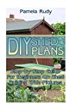 DIY Shed Plans: Step-by-Step Guide For Beginners On Shed Building With Pictures: (Household Hacks, DIY Projects, DIY Crafts,Wood Pallet Projects, Woodworking, Wood Furniture)