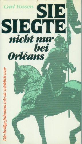 Sie siegte nicht nur bei Orléans: Die heilige Johanna wie sie wirklich war