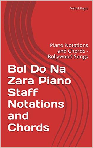 Bol Do Na Zara Piano Staff Notations and Chords: Piano Notations and Chords - Bollywood Songs (English Edition)