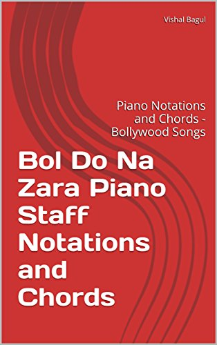 Bol Do Na Zara Piano Staff Notations and Chords: Piano Notations and Chords - Bollywood Songs (English Edition)