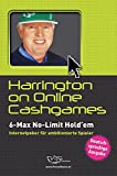Harrington, D: Harrington on Online Cash-Games: 6-Max No-Limit Hold'em Internetpoker für ambitionierte Spieler