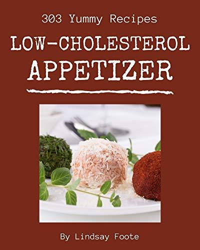 303 Yummy Low-Cholesterol Appetizer Recipes: Enjoy Everyday With Yummy Low-Cholesterol Appetizer Cookbook! (English Edition)