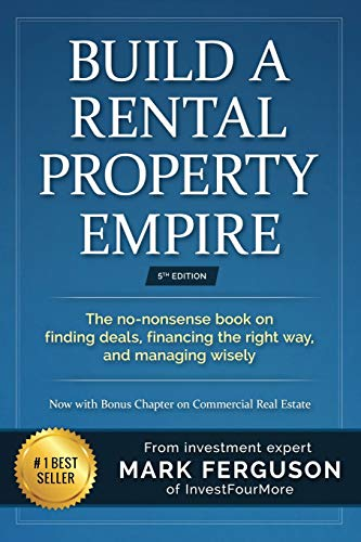 Build a Rental Property Empire: The no-nonsense book on finding deals, financing the right way, and managing wisely. (InvestFourMore Investor Series)